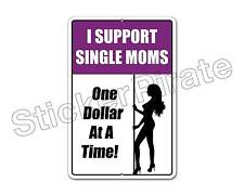 "*Aluminum* I Support Single Moms One Dollar At A Time 8"" x 12""  Metal Sign NS"