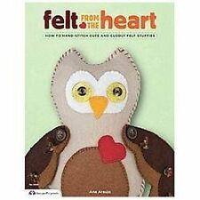 Felt from the Heart : How to Hand-Stitch Cute and Cuddly Felt Stuffies by Ana A…