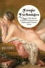 Erotic Exchanges: The World of Elite Prostitution in Eighteenth-Century Paris (P