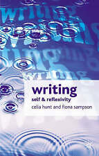 Writing: Self and Reflexivity by Fiona Sampson, Celia Hunt (Paperback, 2005)