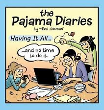 Pajama Diaries : Having It All... and No Time to Do It by Terri Libenson (2013)