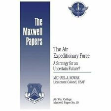 The Air Expeditionary Force: a Strategy for an Uncertain Future? : Maxwell...