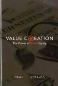 Value Creation : The Power of Brand Equity Hardcover William Neal