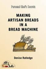 Personal Chef's Secrets: Making Artisan Breads in a Bread Machine by Denise...