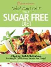 What Can I Eat On A Sugar Free Diet?: A Quick Start Guide To Quitting Sugar. L,