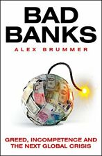 Bad Banks: Greed, Incompetence and the Next Global Crisis By Al .9781847941138