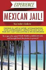Experience Mexican Jail!: Based on the Actual Cell-Phone Diaries of a Dude Who S