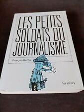 François RUFFIN - Les petits soldats du journalisme - Les arènes