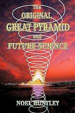 The Original Great Pyramid and Future Science by Noel Huntley (2010, Paperback)