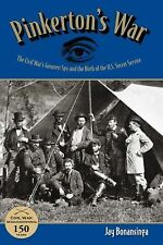 Pinkerton's War The Civil War's Greatest Spy And The Birth Of The Secret Service
