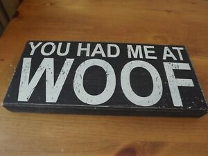"WOODEN DOG SIGN ""You had me at WOOF"" distressed BLACK & WHITE 16wX7"" hang or sit"