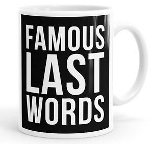 Famous Last Words Funny Coffee Mug Tea Cup
