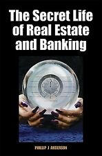 The Secret Life of Real Estate and Banking by Anderson, Phillip J. -Hcover