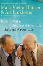 How to Make the Rest of Your Life the Best of Your Life by Mark Victor Hansen...