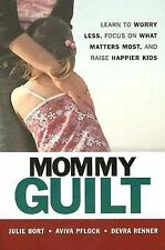 Mommy Guilt: Learn to Worry Less, Focus on What Matters Most, and Raise Happier