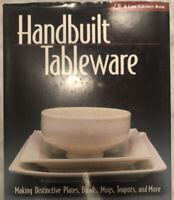 Handbuilt Tableware : Making Distinctive Plates, Bowls, Mugs, Teapots and More