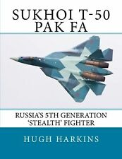 Sukhoi T-50/PAK FA: Russia's 5th Generation 'Stealth' Fighter NEW BOOK