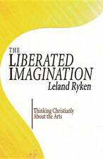 The Liberated Imagination: Thinking Christianly about the Arts by Dr Leland...