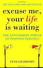 Excuse Me, Your Life is Waiting: The Power of Positive Feelings .9780340834466