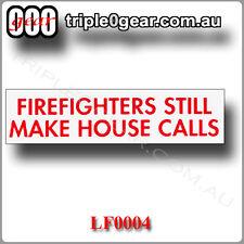 Bumper Sticker.  Firefighters still make house calls