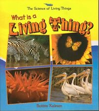 What Is a Living Thing? (Science of Living Things) by Bobbie Kalman