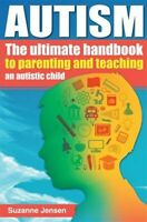 Autism : The Ultimate Handbook to Parenting and Teaching an Autistic Child, P...
