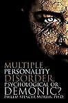 Multiple Personality Disorder, Psychological or Demonic?: By Phillip Spencer ...