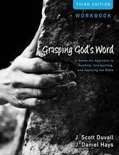 Grasping God's Word Workbook : A Hands-On Approach to Reading, Interpreting, and Applying the Bible by J. Daniel Hays and J. Scott Duvall (2012, Trade Paperback, Special,New Edition)