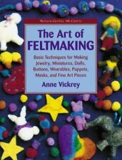 The Art of Feltmaking : Basic Techniques for Making Jewelry, Miniatures, Dolls,