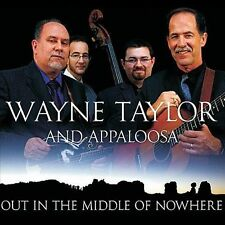 Out in the Middle of Nowhere by Wayne Taylor & Appaloosa (CD, Oct-2012, CD Baby