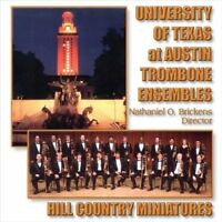 University Of Texas at Austin Trombone Ensembles; Hill Country Miniatures, New M