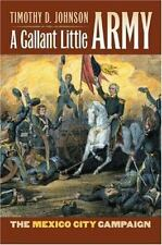 A GALLANT LITTLE ARMY - The Mexico City Campaign.  Johnson  first ed, HB/dj
