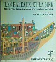 LES BATEAUX ET LA MER - HISTOIRE DE LA NAVIGATION ET DES COMBATS SUR MER/ D.HAWS