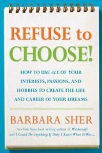 Refuse To Choose!: Use All Of Your Interests, Passions, And Hobbies To Crea...