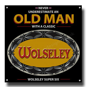 """NEVER UNDERESTIMATE AN OLD MAN WITH A WOLSELEY SUPER SIX METAL SIGN.8""""X8"""""""