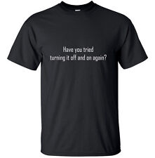 Have you tried turning it off and on again Adult T-Shirt Black IT Computer Geek