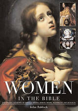 Women in the Bible: Fascinating Accounts of Miracle Births, Heroic Deeds, Bloodl