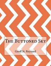 The Buttoned Sky by Geoff St. Reynard (2015, Paperback)