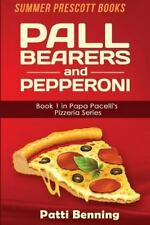 The Papa Pacelli's Pizzeria: Pall Bearers and Pepperoni : Book 1 in the Papa...