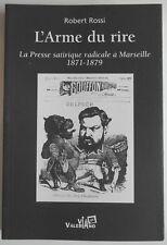 L'arme du Rire La Presse Satirique Radicale a Marseille 1871 1879 Robert Rossi