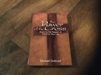 The Power of the Cross : Applying the Passion of Christ to Your Life by Michael