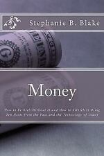 Money: : How to Be Rich Without It and How to Stretch It Using Ten Hints from