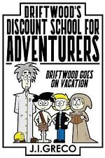 Driftwood's Discount School for Adventurers: Driftwood Takes a Vacation by...