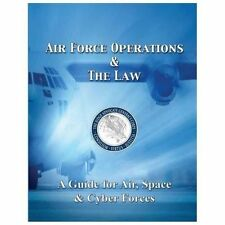 Air Force Operations and the Law: a Guide for Air, Space, and Cyber Forces by...