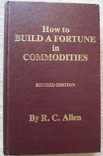 HOW TO BUILD A FORTUNE IN COMMODITIES by R. C. Allen, Hardcover, 1983 Revised Ed