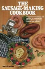 The Sausage-Making Cookbook: Complete Instructions and Recipes for Making 230 Ki
