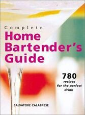 Complete Home Bartender's Guide: 780 Recipes for the Perfect Drink by Calabrese