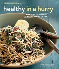 Healthy in a Hurry : Simple, Wholesome Recipes for Every Meal of the Day by...