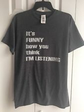 Graphic T Shirt Gray M It's Funny How You Think I'm Listening