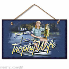 #8977 - HIGHLAND GRAPHICS FISHING TROPHY WIFE DECORATIVE WOOD SIGN -WOW!